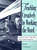 Teaching Creatively by Working the Word: Language, Music, and Movement - book cover picture