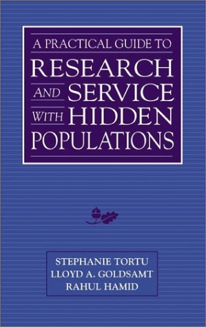 A Practical Guide to Research and Services with Hidden Populations, Tortu, Stephanie; Goldsamt, Lloyd; Hamid, Rahul