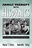 Family Therapy with Hispanics: Toward Appreciating Diversity