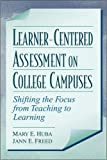 Learner-Centered Assessment on College Campuses: Shifting the Focus from Teaching to Learning - book cover picture