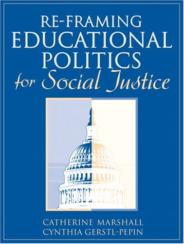 Re-Framing Educational Politics for Social Justice, Marshall, Catherine; Gerstl-Pepin, Cynthia