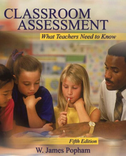 Classroom Assessment: What Teachers Need to Know