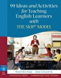 99 Ideas and Activities for Teaching English Learners with the SIOP Model by MaryEllen Vogt, Jana J. Echevarria