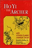 Ho Yi the Archer and Other Classic Chinese Tales, retold by Shelley Fu