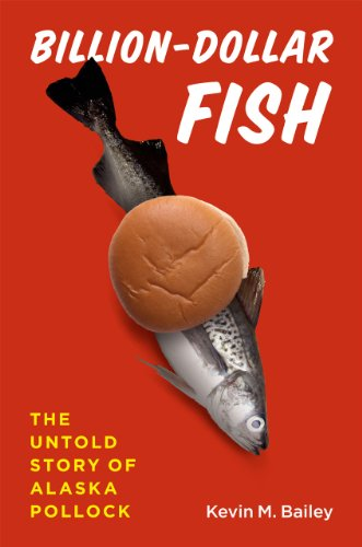Billion-Dollar Fish: The Untold Story of Alaska Pollock, Bailey, Kevin M.