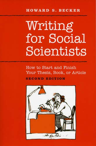 Writing for Social Scientists: How to Start and Finish Your Thesis, Book, or Article: Second Edition (Chicago Guides to Writing, Editing, and Publishing)