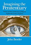 Imagining the Penitentiary : Fiction and the Architecture of Mind in Eighteenth-Century England