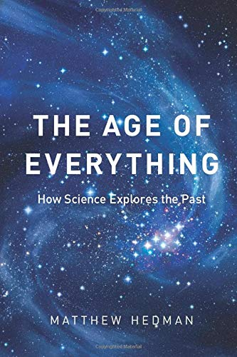 The Age of Everything: How Science Explores the Past, Hedman, Matthew
