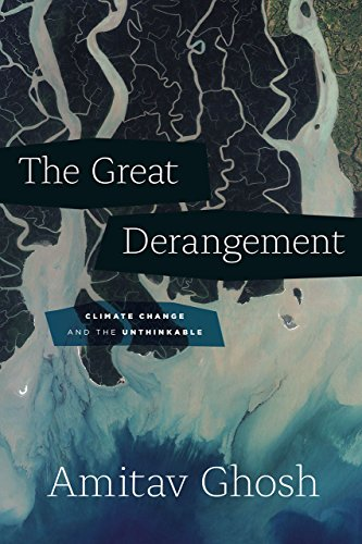 The Great Derangement: Climate Change and the Unthinkable (Berlin Family Lectures), Ghosh, Amitav