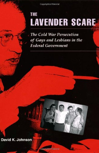 The lavender scare : the Cold War persecution of gays and lesbians in the ...