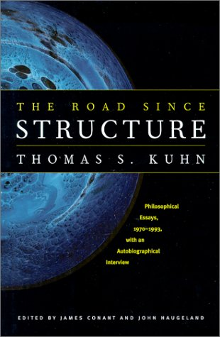 he Road since Structure : Philosophical Essays, 1970-1993, with an Autobiographical Interview by Thomas S. Kuhn