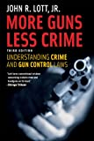 More Guns, Less Crime: Understanding Crime and Gun Control Laws (1998) (Book) written by John Lott