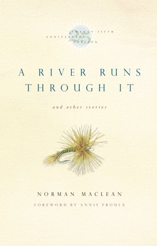 A River Runs Through It and Other Stories, Twenty-fifth Anniversary Edition - Norman Maclean