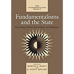 Fundamentalisms and the State : Remaking Polities, Economies, and Militance by Martin E. Marty (Editor), R. Scott Appleby (Editor), John H. Garvey (Editor), Timur Kuran (Editor)