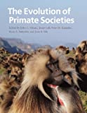 cover of The evolution of primate societies /edited by John C. Mitani, Josep Call, Peter M. Kappeler, Ryne A. Palombit, and Joan B. Silk.