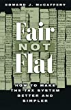 Fair Not Flat : How to Make the Tax System Better and Simpler