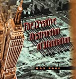 The Creative Destruction of Manhattan, 1900-1940 (Historical Studies of Urban America) by Max Page