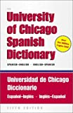 The University of Chicago Spanish Dictionary : Spanish-English, English-Spanish: Spanish-English, English-Spanish
