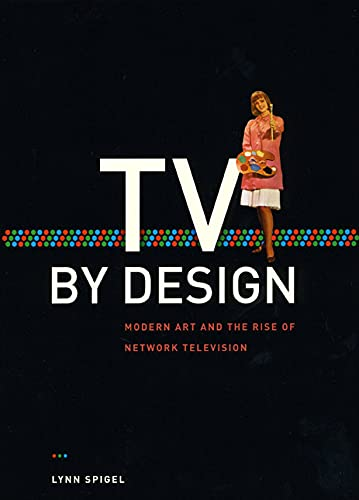 TV by Design: Modern Art and the Rise of Network Television, Spigel, Lynn