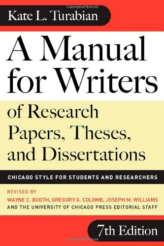 A Manual for Writers of Research Papers, Theses, and Dissertations, Seventh Edition: Chicago Style for Students and Researchers (Chicago Guides to Writing, Editing, and Publishing) - Kate L. TurabianWayne C. Booth, Gregory G. Colomb, Joseph M. Williams, U