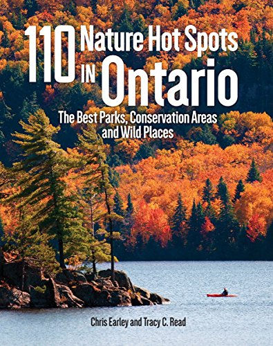 110 nature hot spots in Ontario : the best parks, conservation areas and wild places / Chris Earley and Tracy C. Read ; with Kyle Horner, Owen Bjorgan and Justin Peter.