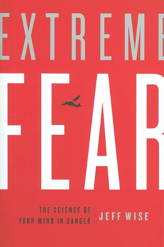 Extreme Fear: The Science of Your Mind in Danger (MacSci) - Jeff Wise