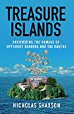 Treasure Islands: Uncovering the Damage of Offshore Banking and Tax Havens, Shaxson, Nicholas
