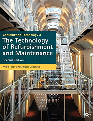 Construction Technology 3: The Technology of Refurbishment and Maintenance. Mike Riley and Alison Cotgrave