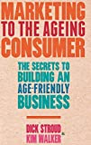 Buy Marketing to the Ageing Consumer: The Secrets to Building an Age-Friendly Business from Amazon