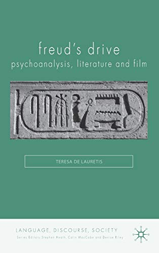 Freud's Drive: Psychoanalysis, Literature and Film (Language, Discourse, Society)