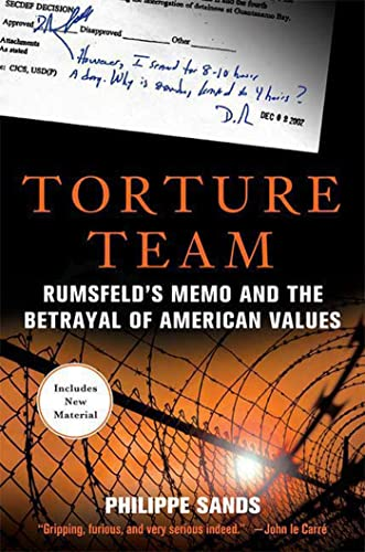 Torture Team: Rumsfeld's Memo and the Betrayal of American Values, by Sands, P.