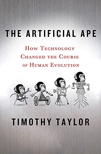 The Artificial Ape: How Technology Changed the Course of Human Evolution (Macsci)