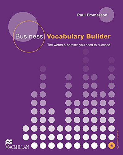 Business Vocabulary Builder. Intermediate to Upper-Intermediate: The Words & Phrases You Need to Succeed