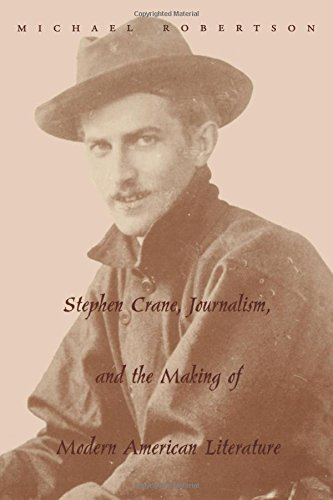 Stephen Crane, Journalism, and the Making of Modern American Literature, Robertson, Michael