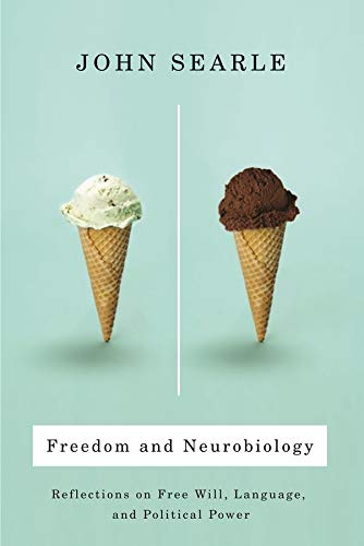 Freedom and Neurobiology: Reflections on Free Will, Language, and Political Power, by Searle, J.R.