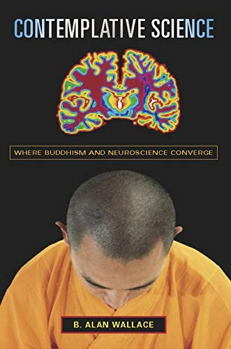 Contemplative Science: Where Buddhism and Neuroscience Converge, by Wallace, A.