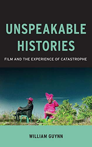 PDF Unspeakable Histories Film and the Experience of Catastrophe Film and Culture Series