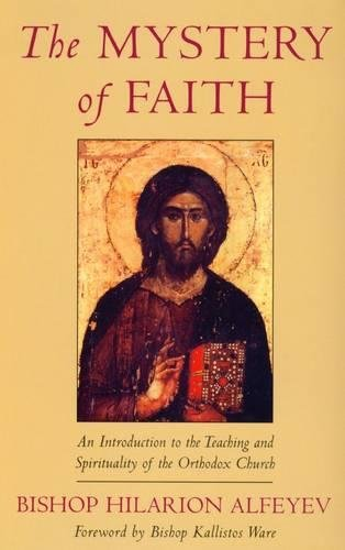 The Mystery of Faith: An Introduction to the Teaching and Spirituality of the Orthodox Church