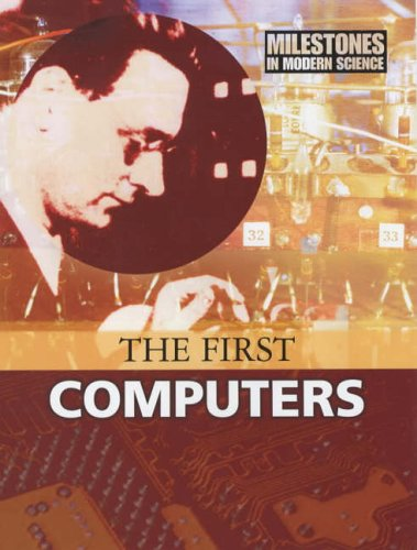 First Computers (Milestones in Modern Science S)