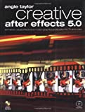 Creative After Effects 5.0, Animation, visual effects and motion graphics production for TV and video