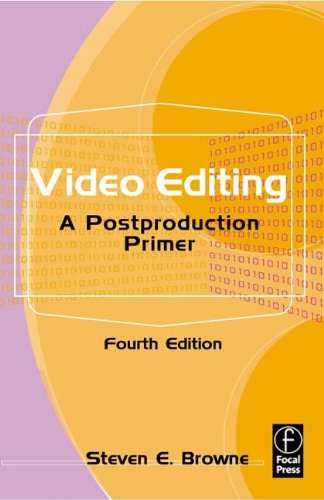 Video Editing: A Postproduction Primer, Browne, Steven E.