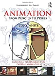 Animation from Pencils to Pixels: Classical Techniques for Digital Animators