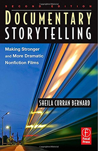 Documentary Storytelling: Making Stronger and More Dramatic Nonfiction Films, Curran Bernard, Sheila; Bernard, Sheila Curran