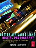 Better Available Light Digital Photography: How to Make the Most of Your Night and Low-Light Shots by Joe Farace, Barry Staver