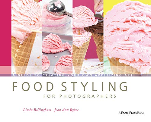 Food Styling for Photographers: A Guide to Creating Your Own Appetizing Art