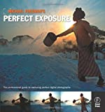 Michael Freeman's Perfect Exposure: The Professional's Guide to Capturing Perfect Digital Photographs by Michael Freeman