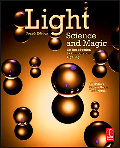 Light Science and Magic, Fourth Edition: An Introduction to Photographic Lighting