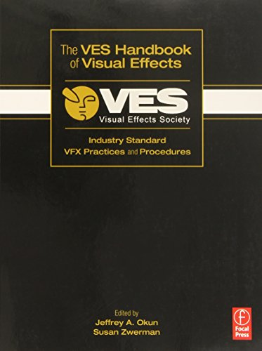 The VES Handbook of Visual Effects: Industry Standard VFX Practices and Procedures