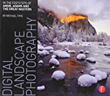 Digital Landscape Photography: In the Footsteps of Ansel Adams by Michael Frye