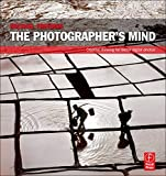 The Photographer's Mind: Creative Thinking for Better Digital Photos by Michael Freeman